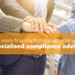 Why should every Financial Firm work with a Specialised Compliance Advisor?