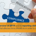 An overview of SFTR and its reporting obligation and what affected firms should do in order to comply