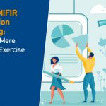 EMIR & MiFIR Transaction Reporting: Not Just a Mere Reporting Exercise