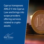 Cyprus transposes AMLD V into Cyprus Law and brings into scope providers offering services related to crypto-assets